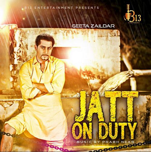 Geeta Zaildar ft. Prabh Near - Jatt on Duty