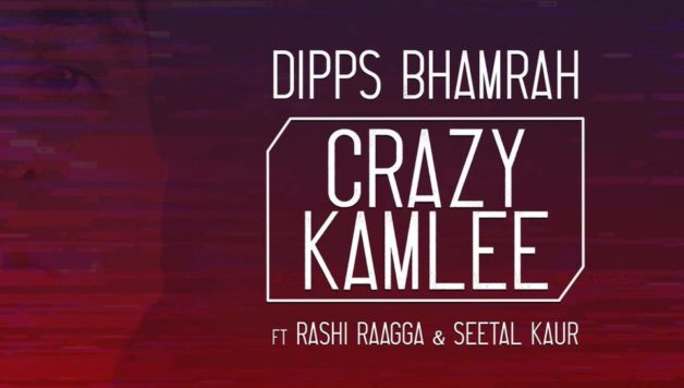 Dipps Bhamrah - Crazy Kamlee (Out Now)