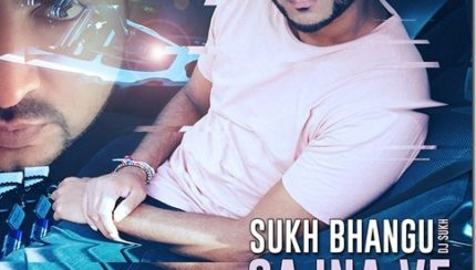 Sukh Bhangu & Ravi Bal - Sajna Ve (Out Now)