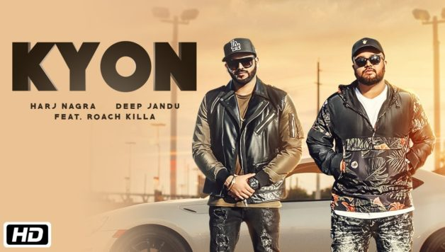 Roach Killa, Harj Nagra, Deep Jandu - Kyon (Full Video)