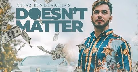 Gitaz Bindrakhia - Doesn't Matter (Full Video)